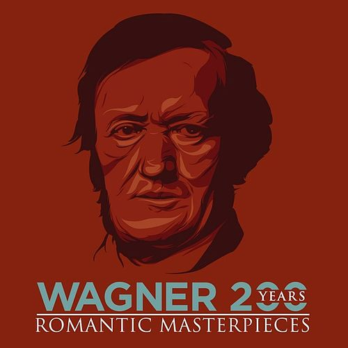 Wagner 200 Years - Romantic Masterpieces by Various Artists