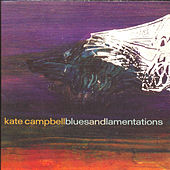 Play & Download Blues And Lamentations by Kate Campbell | Napster