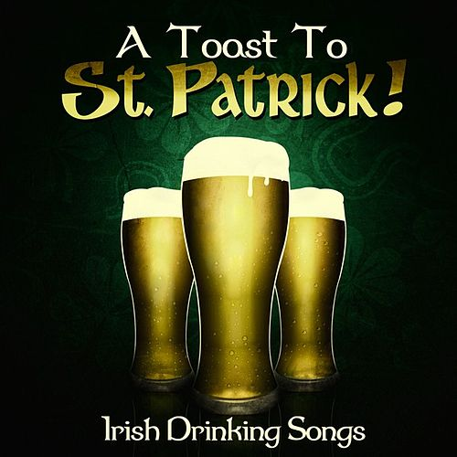 A Toast to St. Patrick! - Irish Drinking Songs by Various Artists