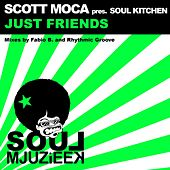 Play & Download Just Friends (Scott Moca Presents) by Soul Kitchen | Napster
