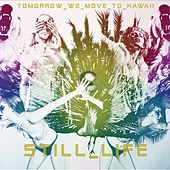 Play & Download Tomorrow We Move To Hawaii by Still Life | Napster