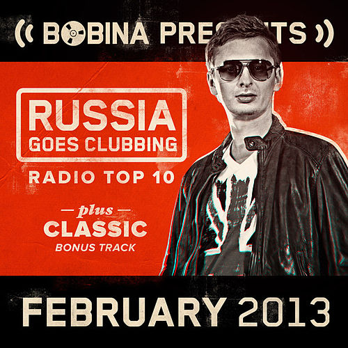 Play & Download Bobina presents Russia Goes Clubbing Radio Top 10 (February 2013) by Various Artists | Napster