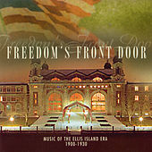 Play & Download Freedom's Front Door: Music of the Ellis Island Era 1900-1930 by Various Artists | Napster