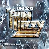 Play & Download Live 2012 - O2 Shepherds Bush Empire by Thin Lizzy | Napster