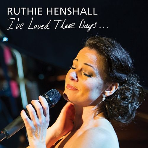 I've Loved These Days by Ruthie Henshall