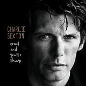 Play & Download Cruel And Gentle Things by Charlie Sexton | Napster