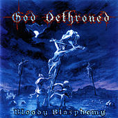 Play & Download Bloody Blasphemy by God Dethroned | Napster