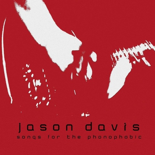 Songs for the Phonophobic by Jason Davis