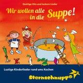 Play & Download Wir wollen alle in die Suppe! by Sternschnuppe | Napster