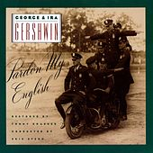 George & Ira Gershwin: Pardon My English by George And Ira Gershwin