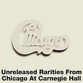 Unreleased Rarities From Chicago At Carnegie Hall by Chicago