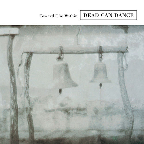 Play & Download Toward The Within [LIVE] by Dead Can Dance | Napster