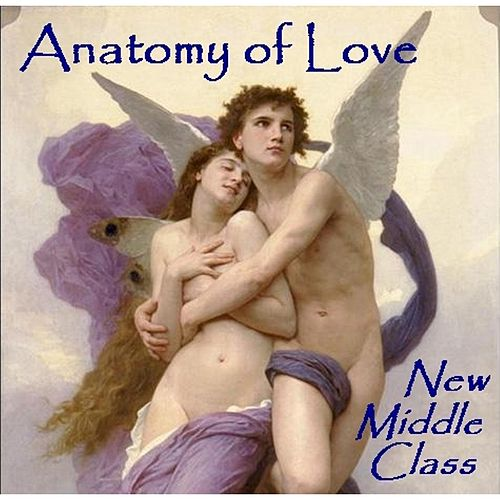 Play & Download Anatomy of Love by New Middle Class | Napster