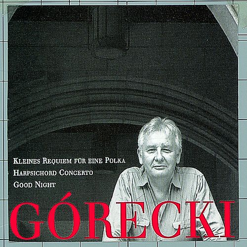 Play & Download Górecki, Henryk: Kleines Requiem Für Eine Polka/Harpsichord Concerto/Good Night by Henryk Mikolaj Gorecki | Napster