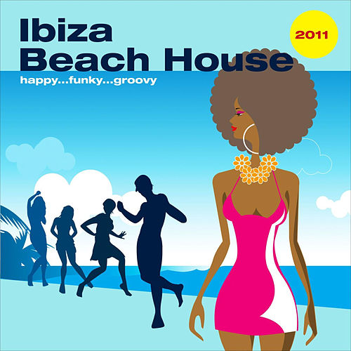 Ibiza Beach House 2011 ...happy Funky Groovy by Various Artists