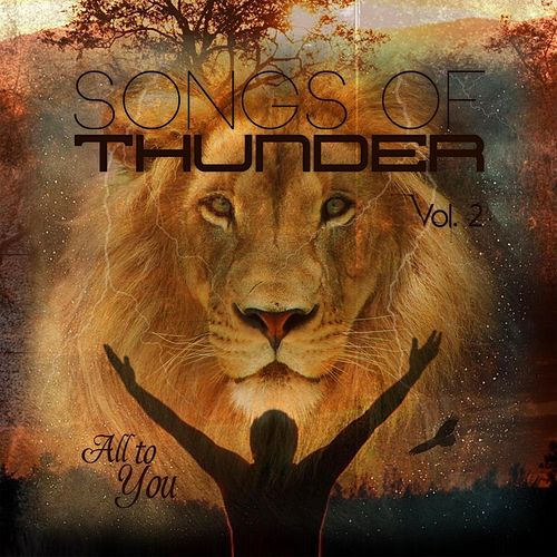 Play & Download Songs of Thunder, Vol. 2: All to You by Harvest Sound | Napster