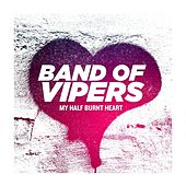 My Half Burnt Heart by Band of Vipers