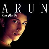 Let Me Be by Arun