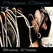 Shake It Babe by Angelo Dibello