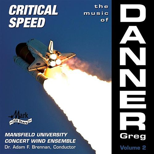 The Music of Greg Danner, Vol. 2: Critical Speed by Mansfield University Concert Wind Ensemble