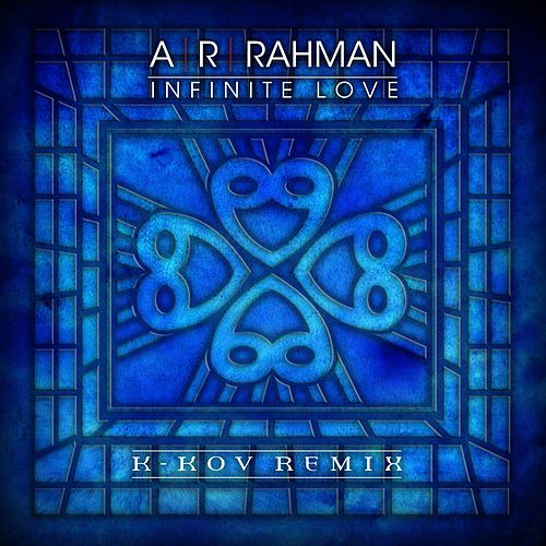 Play & Download Infinite Love (K-Kov Remix) by A.R. Rahman | Napster