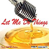 Play & Download Let Me Do Things by Ace | Napster