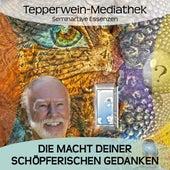 Die Macht deiner schöpferischen Gedanken by Kurt Tepperwein
