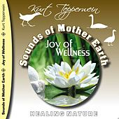 Play & Download Sounds of Mother Earth - Joy of Wellness by Kurt Tepperwein | Napster