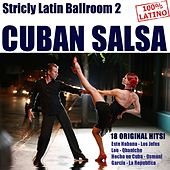 Strictly Latin Ballroom, Vol. 2: Cuban Salsa (18 Original Cuban Salsa Hits) by Various Artists
