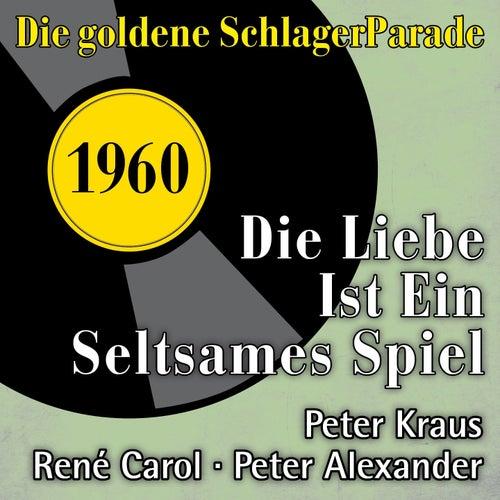 Play & Download Die Liebe ist ein seltsames Spiel (Die goldene Schlagerparade 1960) by Various Artists | Napster