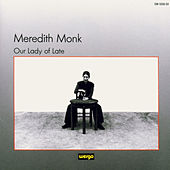 Play & Download Our Lady Of Late by Meredith Monk | Napster