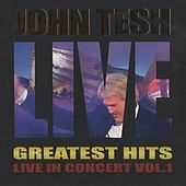 Play & Download Greatest Hits: Live in Concert vol. 1 by John Tesh | Napster