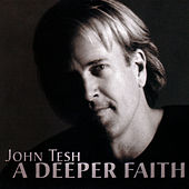 Play & Download A Deeper Faith by John Tesh | Napster