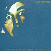 If You Wanna Die Then I Wanna Die by The Cosmonauts