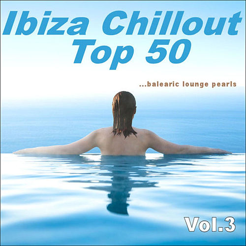 Play & Download Ibiza Chillout Top 50 Vol.3 (balearic Lounge Pearls) by Various Artists | Napster