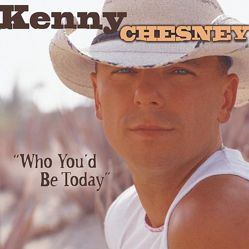 Play & Download Who You'd Be Today by Kenny Chesney | Napster
