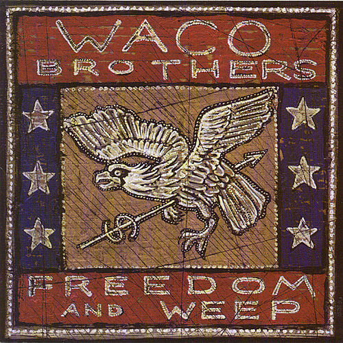 Play & Download Freedom and Weep by Waco Brothers | Napster