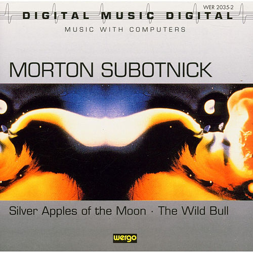 Play & Download Morton Subotnick: Silver Apples Of The Moon / The Wild Bull by Morton Subotnick | Napster
