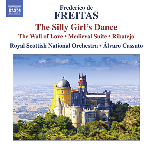 Play & Download Freitas: The Silly Girl's Dance - The Wall of Love - Medieval Suite - Ribatejo by Royal Scottish National Orchestra | Napster