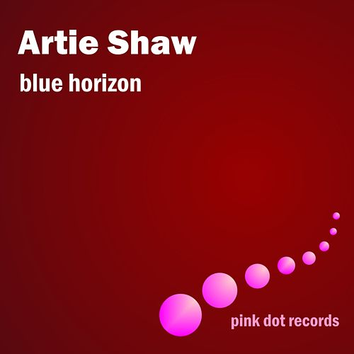 Blue Horizon by Artie Shaw
