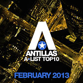 Play & Download Antillas A-List Top 10 - February 2013 (Including Classic Bonus Track) by Various Artists | Napster