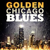 Play & Download Golden Chicago Blues by Various Artists | Napster
