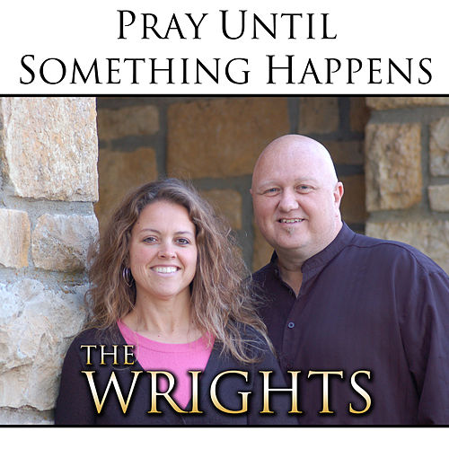 Pray Until Something Happens by The Wrights