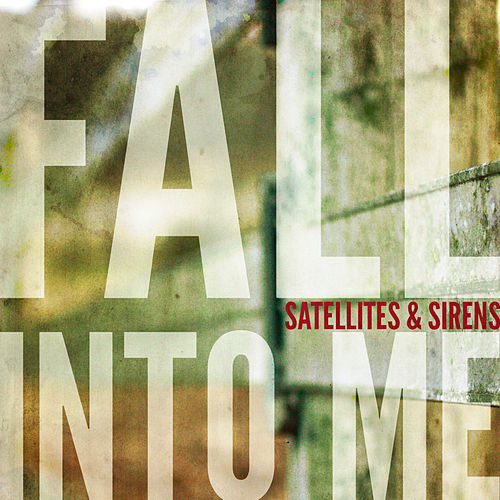Fall Into Me - Single by Satellites and Sirens