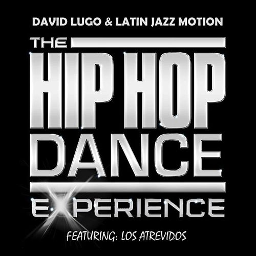 Play & Download The Hip Hop Dance Experience (feat. Los Atrevidos) by David Lugo | Napster