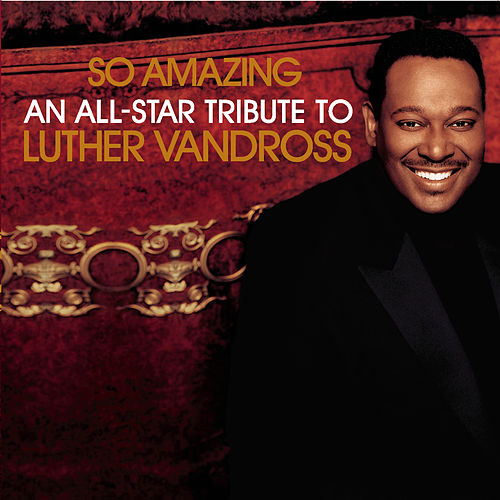 So Amazing: An All-Star Tribute To Luther Vandross by Various Artists