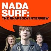 Play & Download Nada Surf: The Rhapsody Interview by Nada Surf | Napster