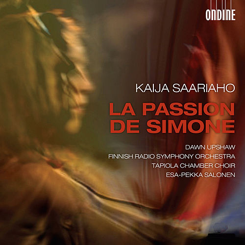 Play & Download Saariaho: La Passion de Simone by Dawn Upshaw | Napster