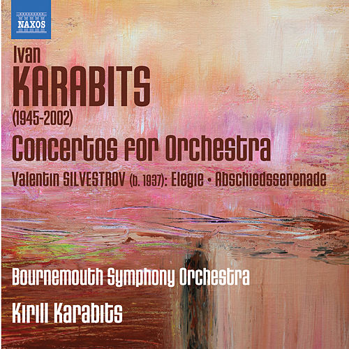 Play & Download Karabits: Concertos for Orchestra - Silvestrov: Elegie - Abschiedsserenade by Bournemouth Symphony Orchestra | Napster