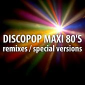 Discopop Maxi 80's (Remixes / Special Versions) by Various Artists